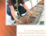 Una metodologia para la evaluación de sustratos para agricultura protegido
